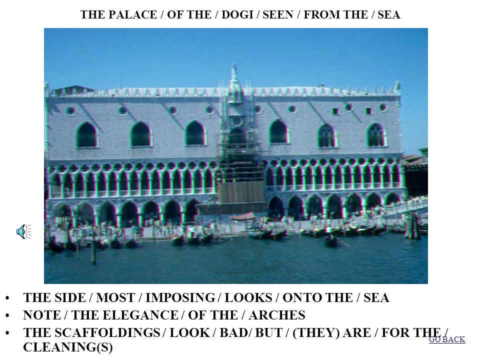 THE PALACE / OF THE / DOGI /SEEN / FROM THE / TOWER THE PALACE / LOOKS / ONTO / SQUARE / SAN MARCO NOTE / THE EXQUISITE / INFLUENCE / BYZANTINE / AND