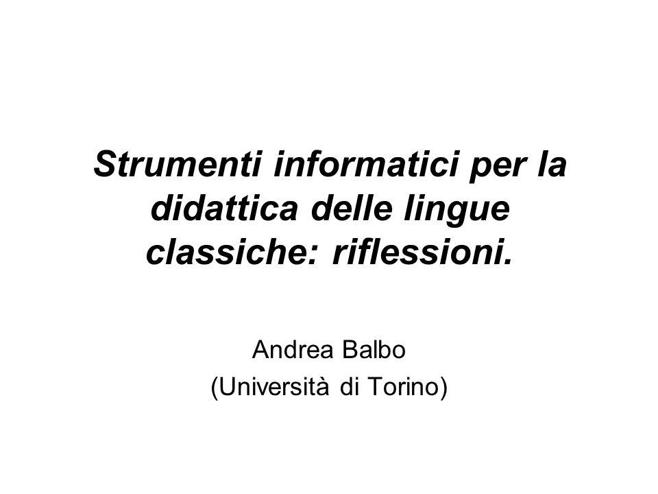 Strumenti informatici per la didattica delle lingue classiche: riflessioni. Andrea Balbo (Università di Torino)