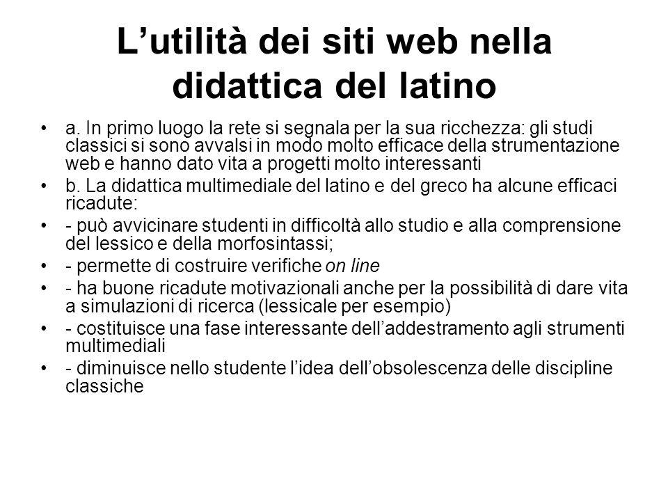 Lutilità dei siti web nella didattica del latino a. In primo luogo la rete si segnala per la sua ricchezza: gli studi classici si sono avvalsi in modo