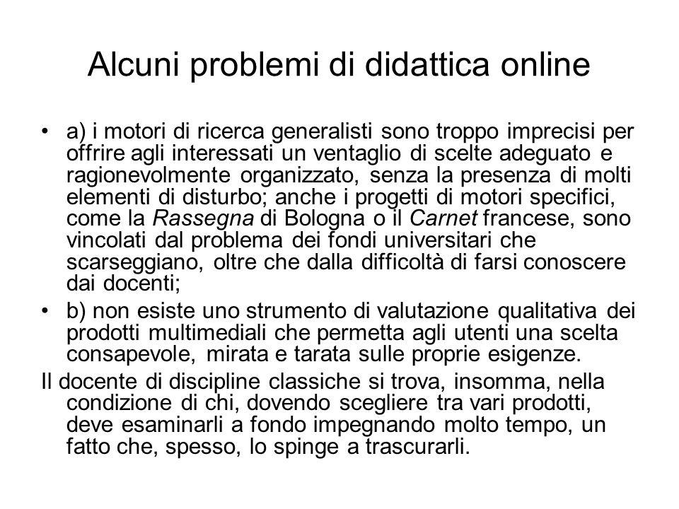 Alcuni problemi di didattica online a) i motori di ricerca generalisti sono troppo imprecisi per offrire agli interessati un ventaglio di scelte adegu