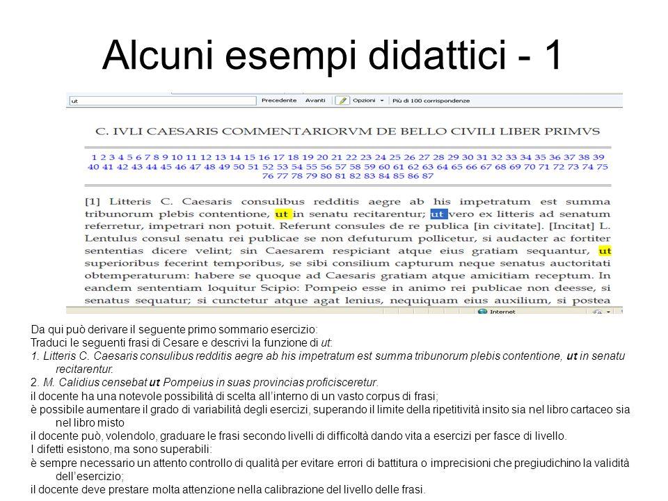 Alcuni esempi didattici - 1 Da qui può derivare il seguente primo sommario esercizio: Traduci le seguenti frasi di Cesare e descrivi la funzione di ut