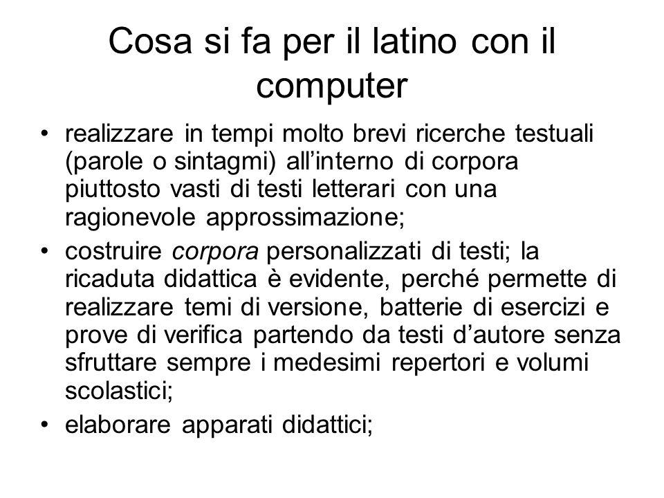 Cosa si fa per il latino con il computer realizzare in tempi molto brevi ricerche testuali (parole o sintagmi) allinterno di corpora piuttosto vasti d