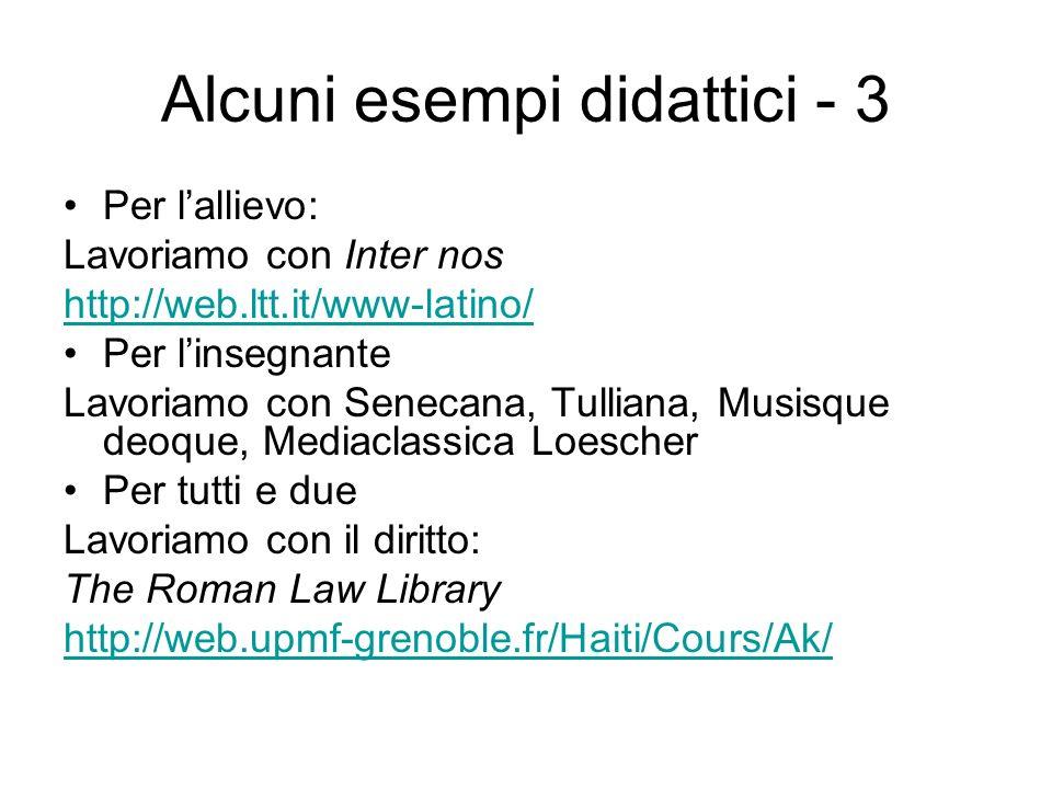 Alcuni esempi didattici - 3 Per lallievo: Lavoriamo con Inter nos http://web.ltt.it/www-latino/ Per linsegnante Lavoriamo con Senecana, Tulliana, Musi