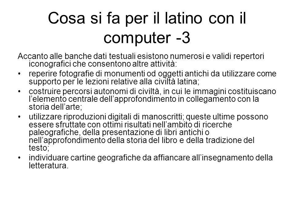Cosa si fa per il latino con il computer -3 Accanto alle banche dati testuali esistono numerosi e validi repertori iconografici che consentono altre a