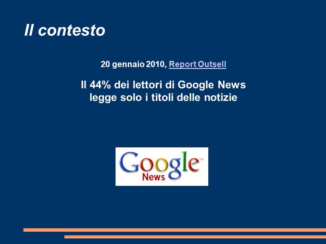 Il contesto 20 gennaio 2010, Report OutsellReport Outsell Il 44% dei lettori di Google News legge solo i titoli delle notizie