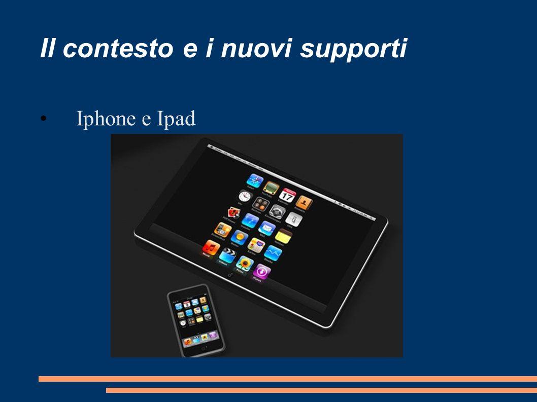 Il contesto e i nuovi supporti Iphone e Ipad
