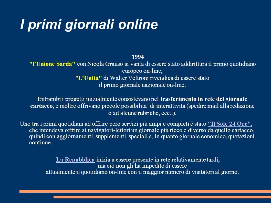 I primi giornali online 1994 l Unione Sarda con Nicola Grauso si vanta di essere stato addirittura il primo quotidiano europeo on-line, L Unità di Walter Veltroni rivendica di essere stato il primo giornale nazionale on-line.