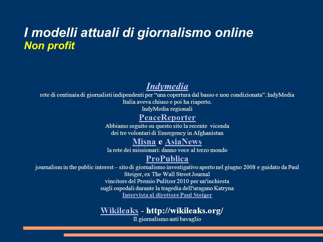 I modelli attuali di giornalismo online Non profit Indymedia Indymedia rete di centinaia di giornalisti indipendenti per una copertura dal basso e non condizionata.