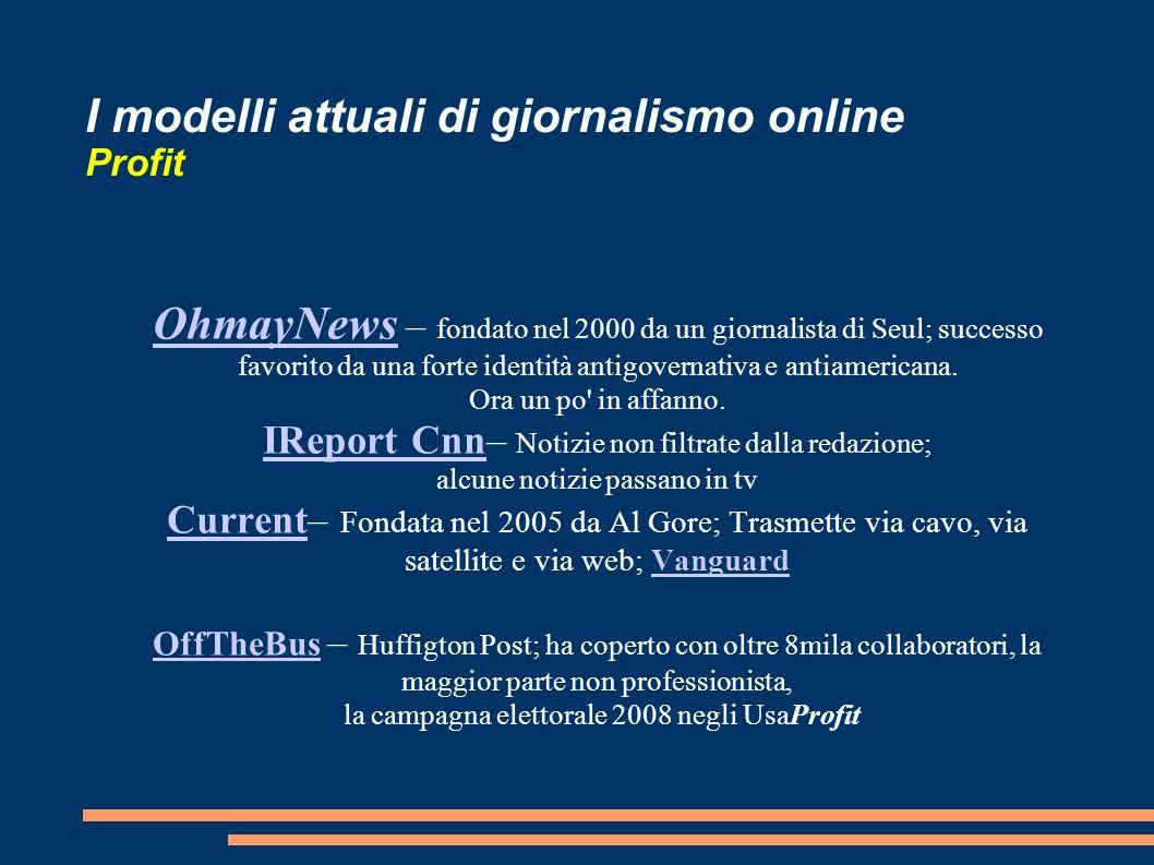 I modelli attuali di giornalismo online Profit OhmayNews OhmayNews – fondato nel 2000 da un giornalista di Seul; successo favorito da una forte identità antigovernativa e antiamericana.