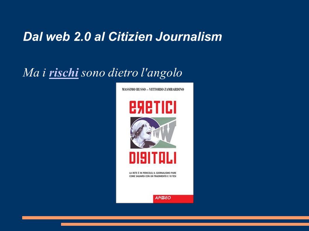 Dal web 2.0 al Citizien Journalism Ma i rischi sono dietro l angolorischi
