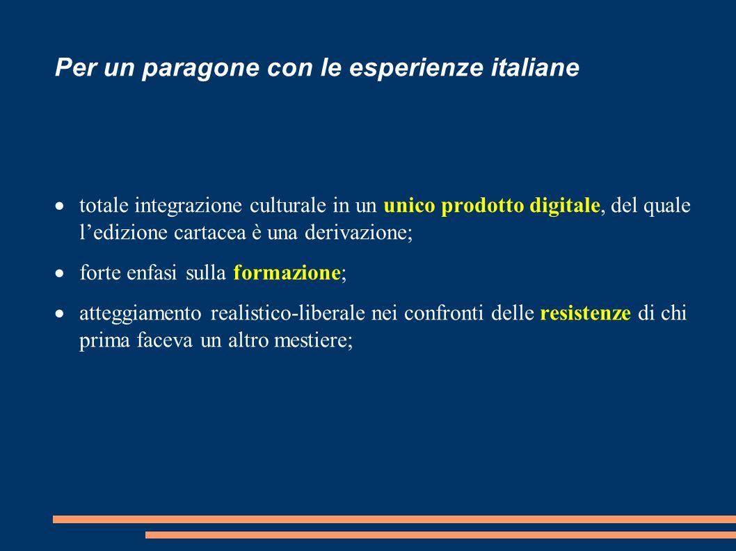 Per un paragone con le esperienze italiane totale integrazione culturale in un unico prodotto digitale, del quale ledizione cartacea è una derivazione; forte enfasi sulla formazione; atteggiamento realistico-liberale nei confronti delle resistenze di chi prima faceva un altro mestiere;
