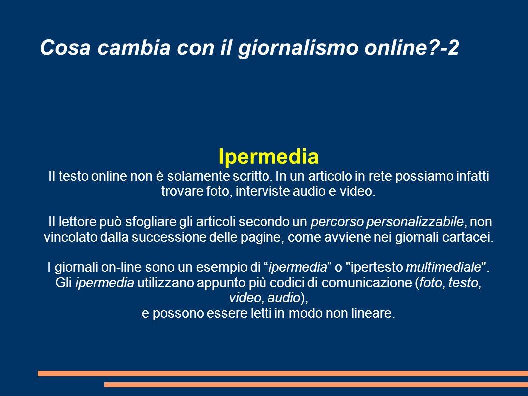 Cosa cambia con il giornalismo online?-2 Ipermedia Il testo online non è solamente scritto.