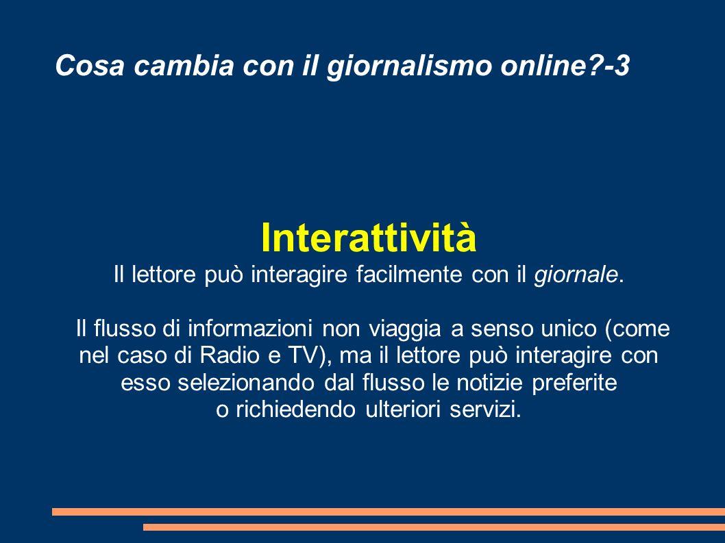 Cosa cambia con il giornalismo online?-3 Interattività Il lettore può interagire facilmente con il giornale.