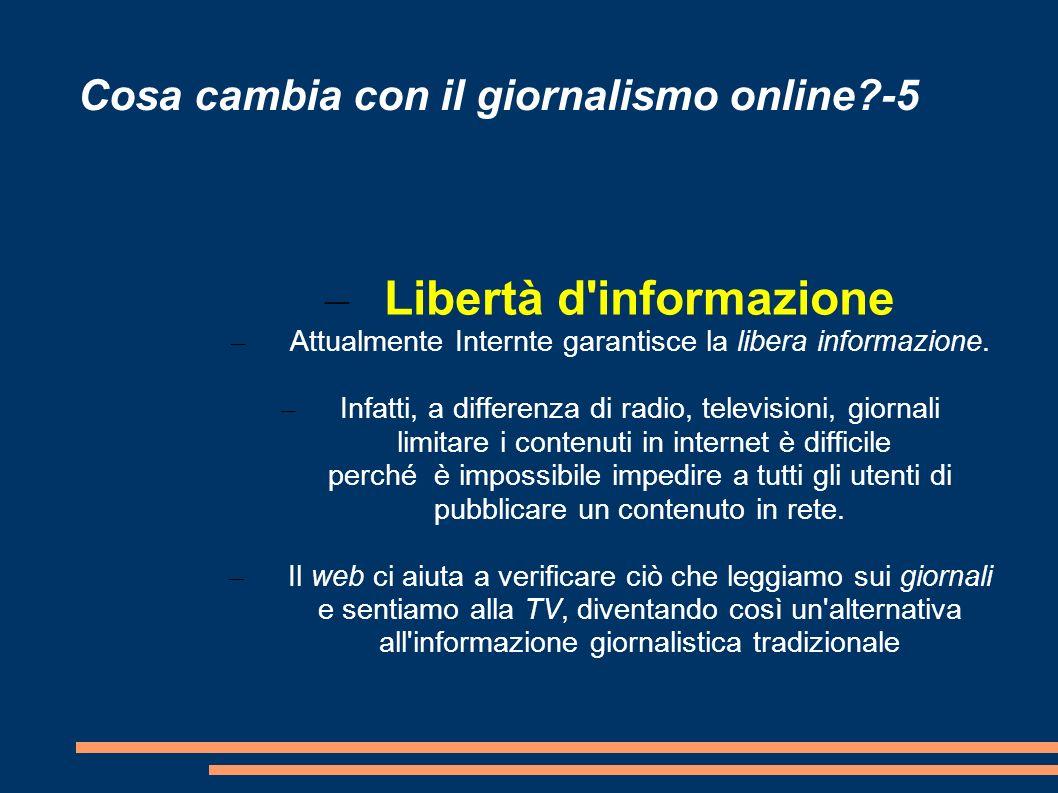 Cosa cambia con il giornalismo online?-5 – Libertà d informazione – Attualmente Internte garantisce la libera informazione.