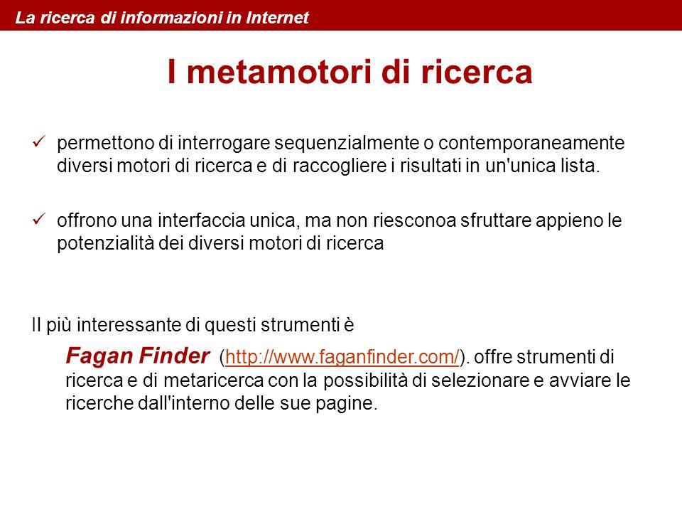 I metamotori di ricerca La ricerca di informazioni in Internet permettono di interrogare sequenzialmente o contemporaneamente diversi motori di ricerc