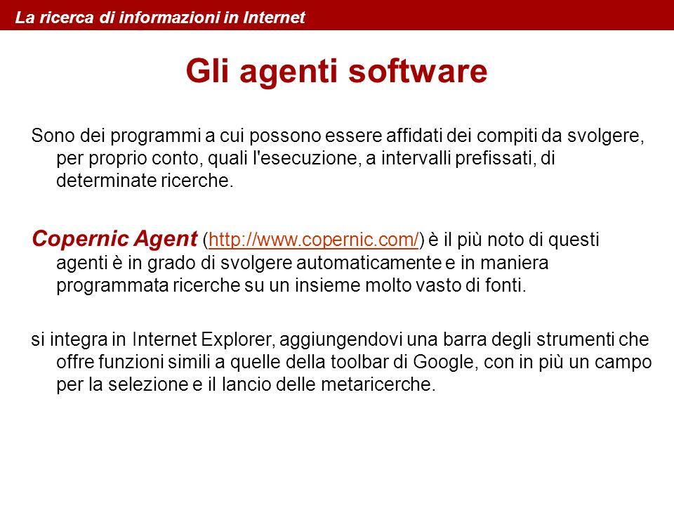 Gli agenti software La ricerca di informazioni in Internet Sono dei programmi a cui possono essere affidati dei compiti da svolgere, per proprio conto