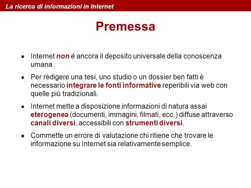 La ricerca di informazioni in Internet Premessa Internet non è ancora il deposito universale della conoscenza umana Per redigere una tesi, uno studio