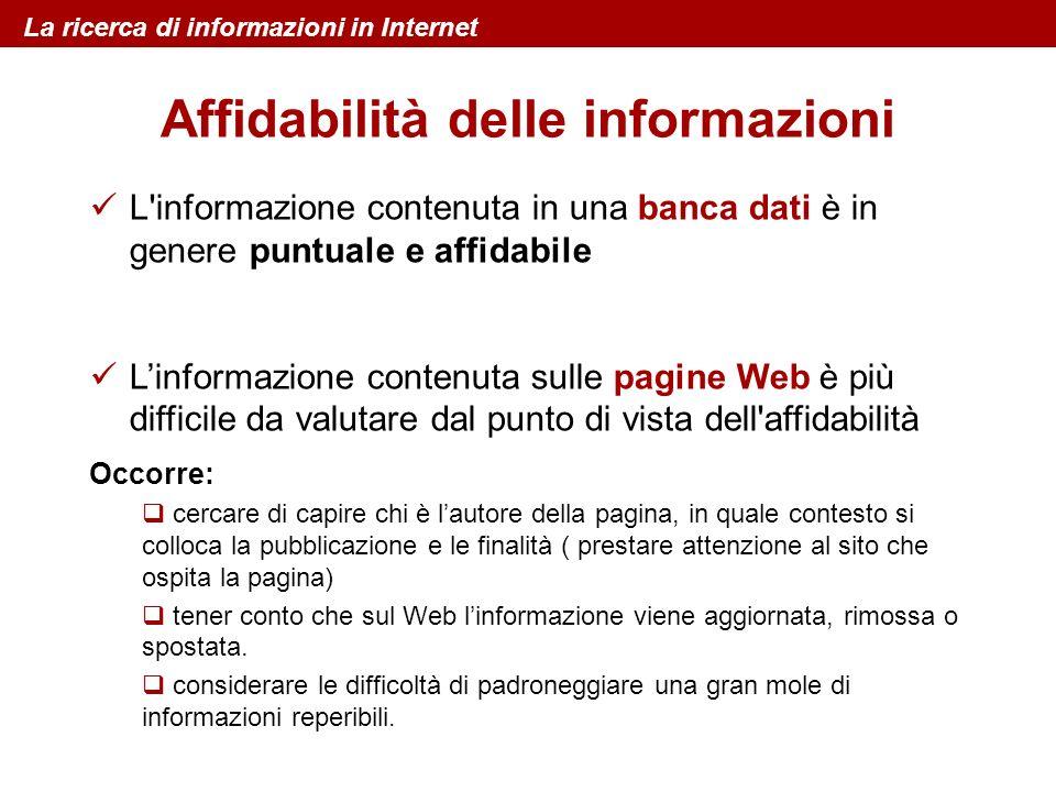 Affidabilità delle informazioni L'informazione contenuta in una banca dati è in genere puntuale e affidabile Linformazione contenuta sulle pagine Web
