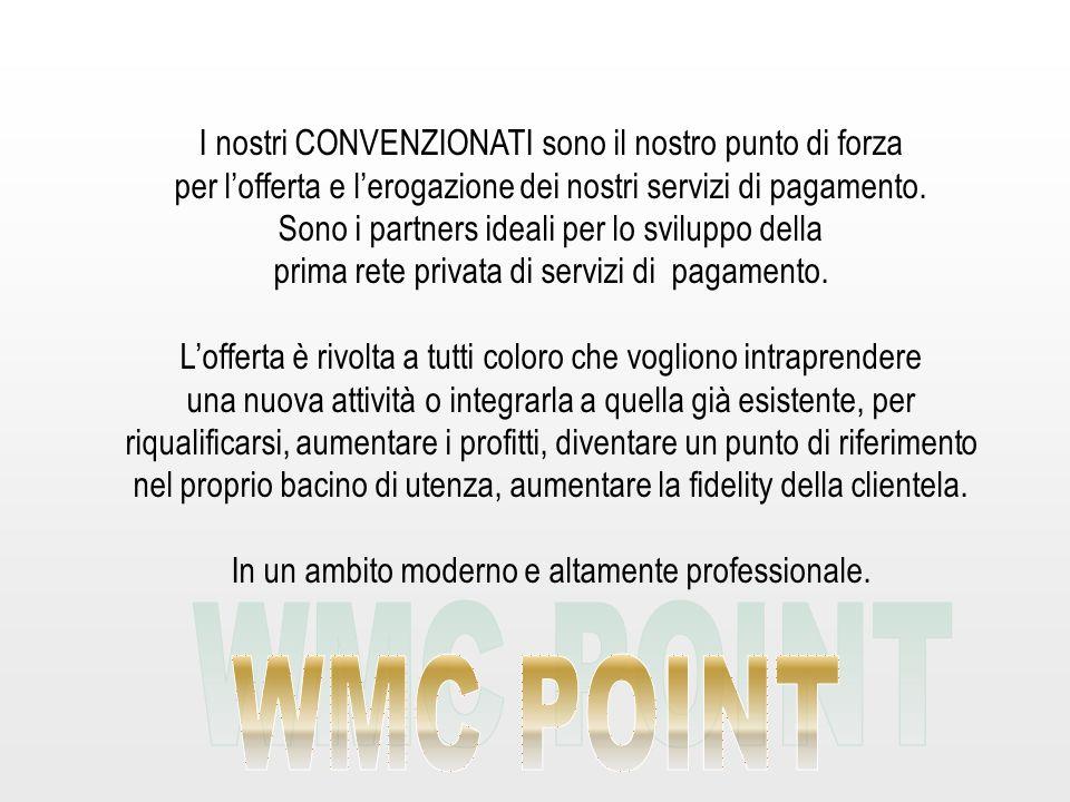 I nostri CONVENZIONATI sono il nostro punto di forza per lofferta e lerogazione dei nostri servizi di pagamento. Sono i partners ideali per lo svilupp