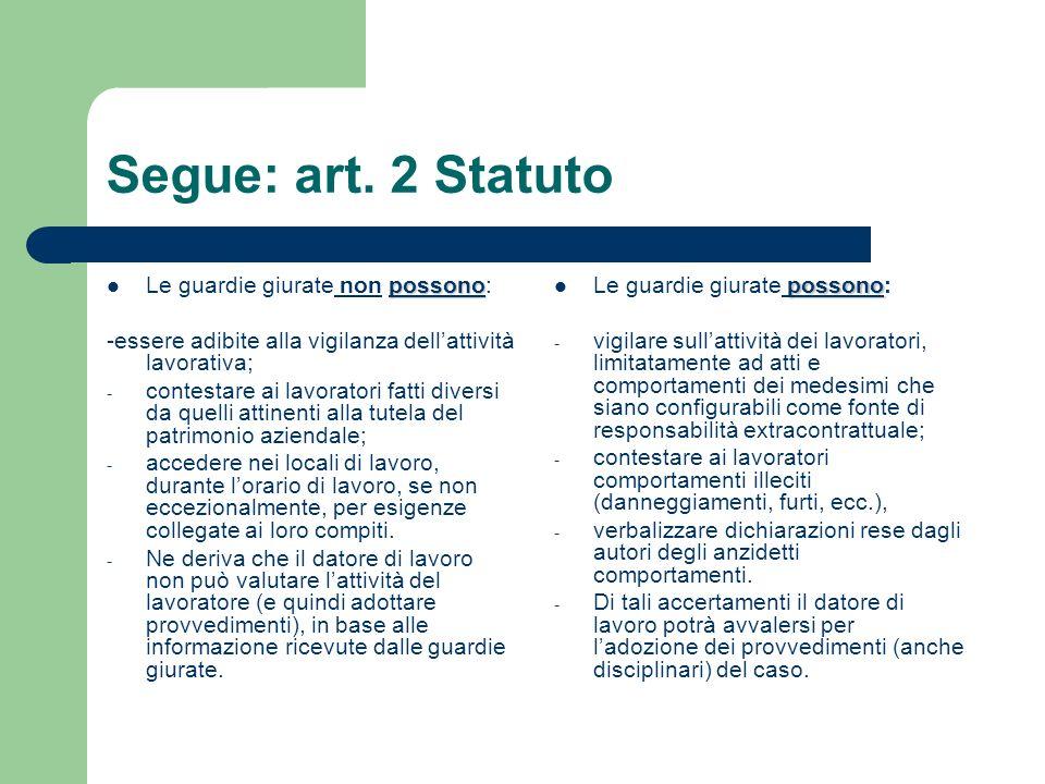 Segue: art. 2 Statuto possono Le guardie giurate non possono: -essere adibite alla vigilanza dellattività lavorativa; - contestare ai lavoratori fatti