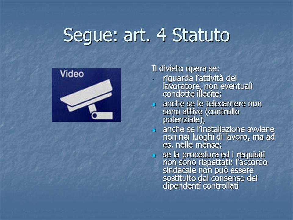 Segue: art. 4 Statuto Il divieto opera se: - riguarda lattività del lavoratore, non eventuali condotte illecite; anche se le telecamere non sono attiv