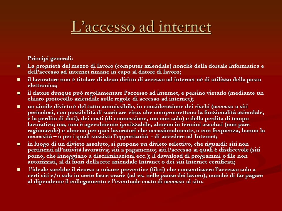 Laccesso ad internet Principi generali: La proprietà del mezzo di lavoro (computer aziendale) nonchè della dorsale informatica e dellaccesso ad intern