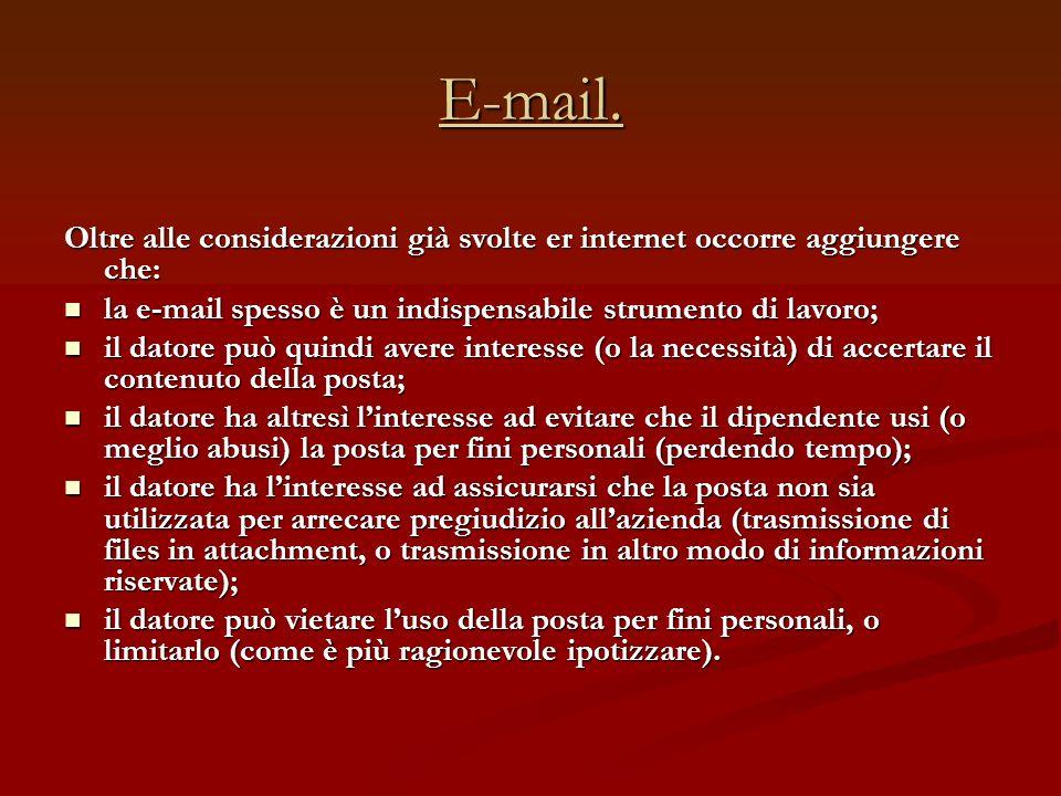 E-mail. Oltre alle considerazioni già svolte er internet occorre aggiungere che: la e-mail spesso è un indispensabile strumento di lavoro; la e-mail s