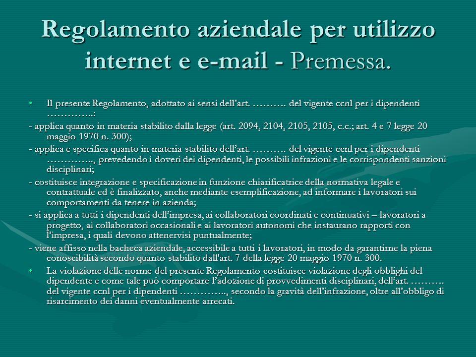 Regolamento aziendale per utilizzo internet e e-mail - Premessa. Il presente Regolamento, adottato ai sensi dellart. ………. del vigente ccnl per i dipen