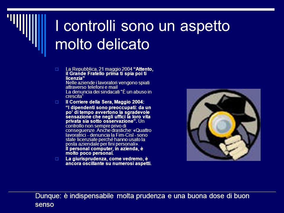 I controlli sono un aspetto molto delicato La Repubblica, 21 maggio 2004 Attento, il Grande Fratello prima ti spia poi ti licenzia Nelle aziende i lav