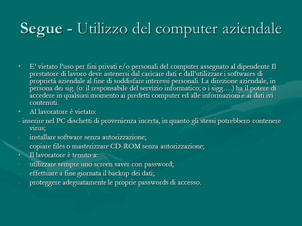 Segue - Utilizzo del computer aziendale E vietato luso per fini privati e/o personali del computer assegnato al dipendente Il prestatore di lavoro dev