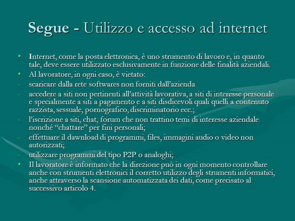 Segue - Utilizzo e accesso ad internet Internet, come la posta elettronica, è uno strumento di lavoro e, in quanto tale, deve essere utilizzato esclus