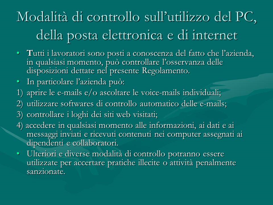 Modalità di controllo sullutilizzo del PC, della posta elettronica e di internet Tutti i lavoratori sono posti a conoscenza del fatto che lazienda, in