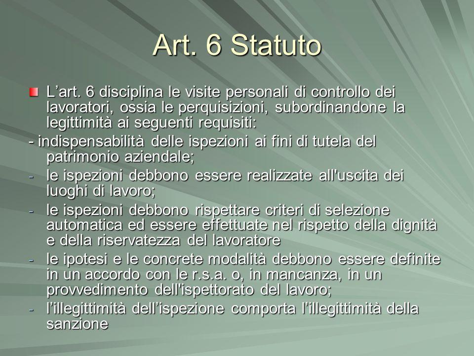 Art. 6 Statuto Lart. 6 disciplina le visite personali di controllo dei lavoratori, ossia le perquisizioni, subordinandone la legittimità ai seguenti r