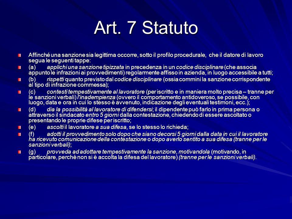 Art. 7 Statuto Affinché una sanzione sia legittima occorre, sotto il profilo procedurale, che il datore di lavoro segua le seguenti tappe: (a)applichi