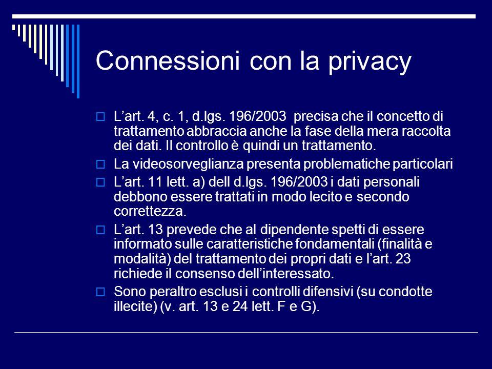 Connessioni con la privacy Lart. 4, c. 1, d.lgs. 196/2003 precisa che il concetto di trattamento abbraccia anche la fase della mera raccolta dei dati.