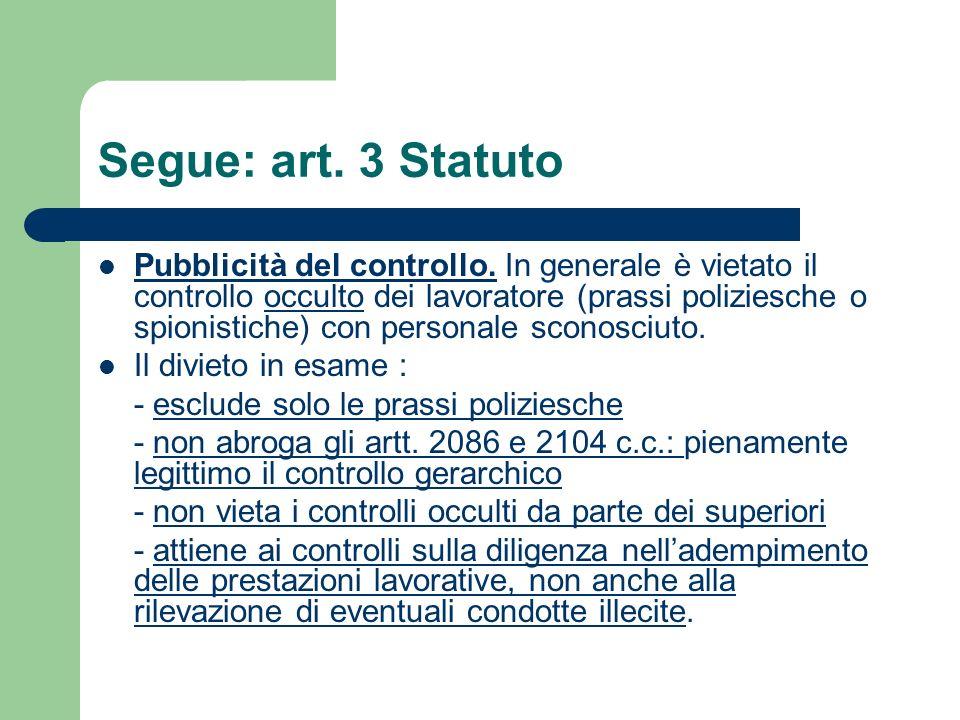 Segue: art. 3 Statuto Pubblicità del controllo. In generale è vietato il controllo occulto dei lavoratore (prassi poliziesche o spionistiche) con pers