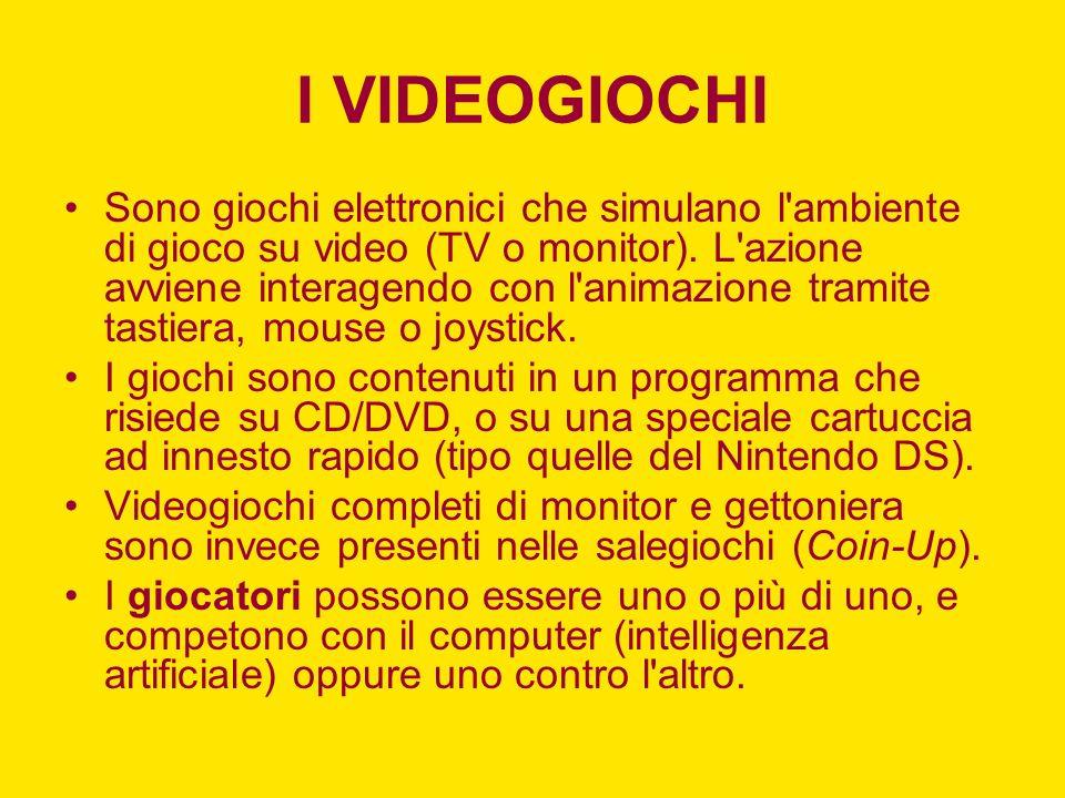 I VIDEOGIOCHI Sono giochi elettronici che simulano l'ambiente di gioco su video (TV o monitor). L'azione avviene interagendo con l'animazione tramite
