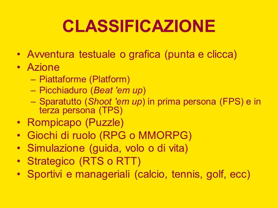CLASSIFICAZIONE Avventura testuale o grafica (punta e clicca) Azione –Piattaforme (Platform) –Picchiaduro (Beat 'em up) –Sparatutto (Shoot 'em up) in
