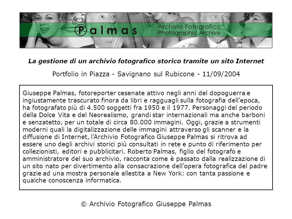 © Archivio Fotografico Giuseppe Palmas La gestione di un archivio fotografico storico tramite un sito Internet Giuseppe Palmas, fotoreporter cesenate attivo negli anni del dopoguerra e ingiustamente trascurato finora da libri e ragguagli sulla fotografia dellepoca, ha fotografato più di 4.500 soggetti fra 1950 e il 1977.