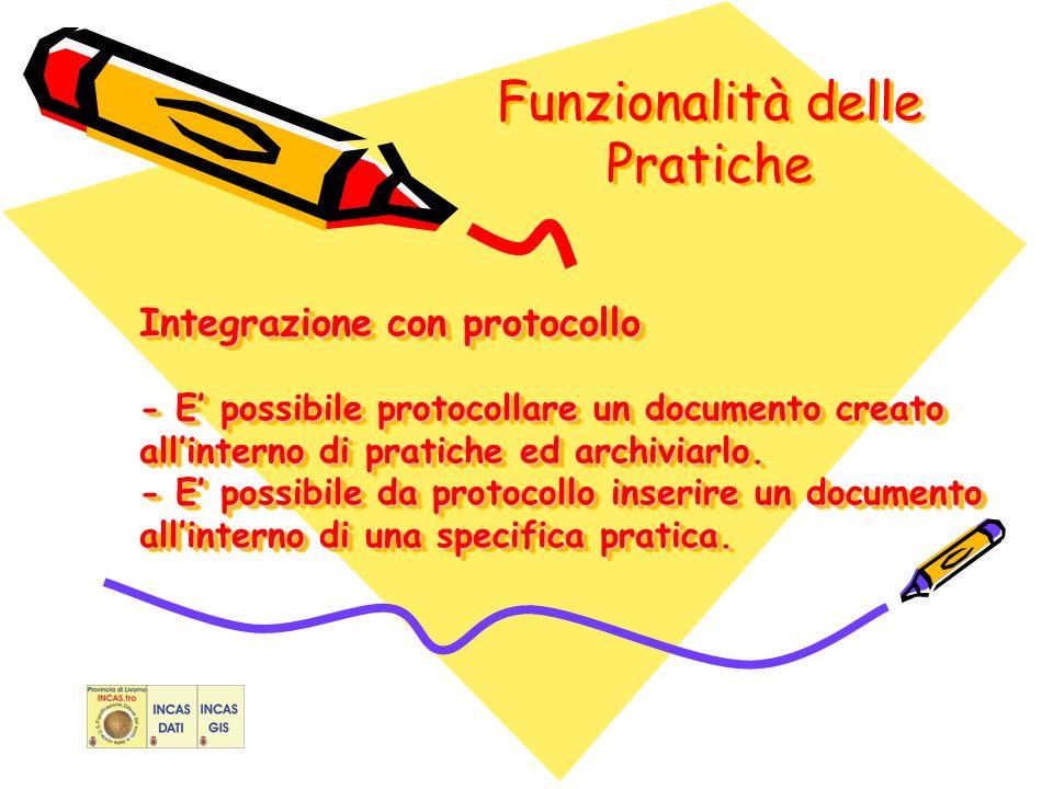 Funzionalità delle Pratiche Integrazione con protocollo - E possibile protocollare un documento creato allinterno di pratiche ed archiviarlo.