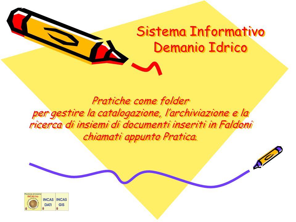 Sistema Informativo Demanio Idrico Pratiche come folder per gestire la catalogazione, larchiviazione e la ricerca di insiemi di documenti inseriti in Faldoni chiamati appunto Pratica.