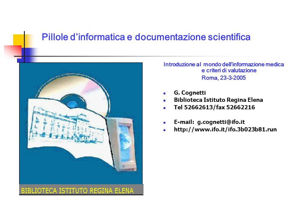 Pillole dinformatica e documentazione scientifica Introduzione al mondo dellinformazione medica e criteri di valutazione Roma, 23-3-2005 G.