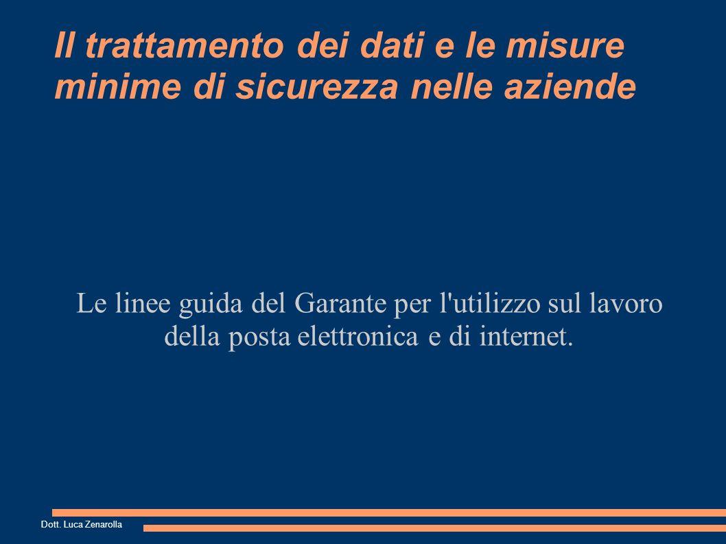 Il trattamento dei dati e le misure minime di sicurezza nelle aziende Le linee guida del Garante per l utilizzo sul lavoro della posta elettronica e di internet.