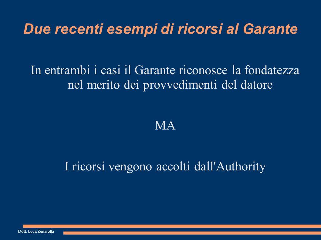 In entrambi i casi il Garante riconosce la fondatezza nel merito dei provvedimenti del datore MA I ricorsi vengono accolti dall Authority Due recenti esempi di ricorsi al Garante Dott.