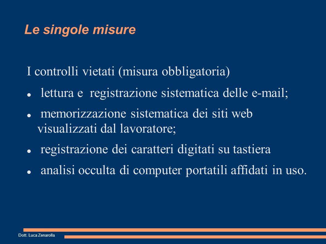 Le singole misure I controlli consentiti: Esigenze produttive, organizzative, garanzia della sicurezza sul lavoro Adozione di opportune misure preventive Dott.