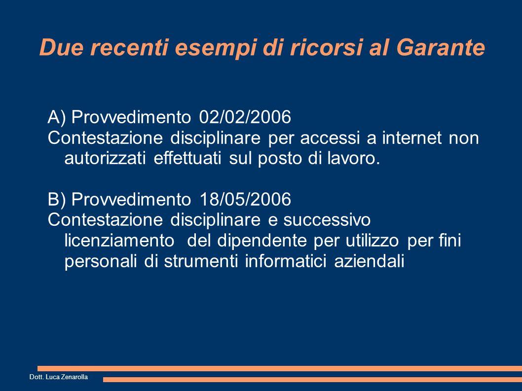 Due recenti esempi di ricorsi al Garante A) Provvedimento 02/02/2006 Contestazione disciplinare per accessi a internet non autorizzati effettuati sul posto di lavoro.