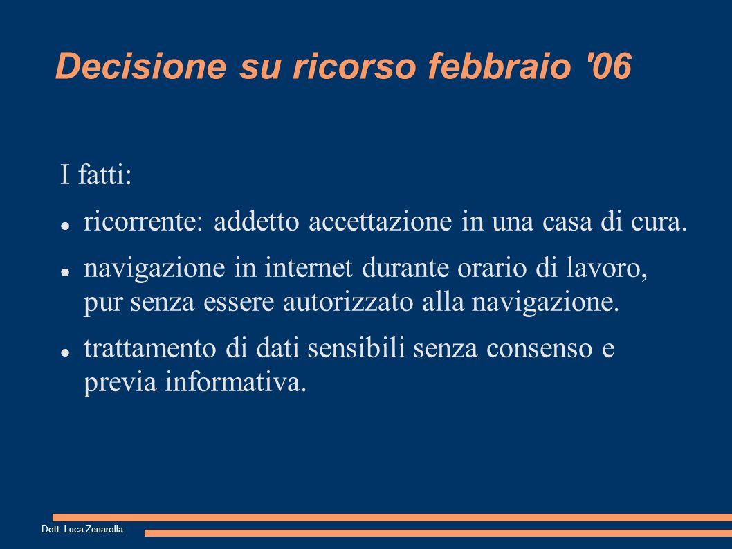 Decisione su ricorso febbraio 06 La difesa del datore: il lavoratore per le sue mansioni non doveva accedere ad internet No consenso per per far valere i propri diritti (art.