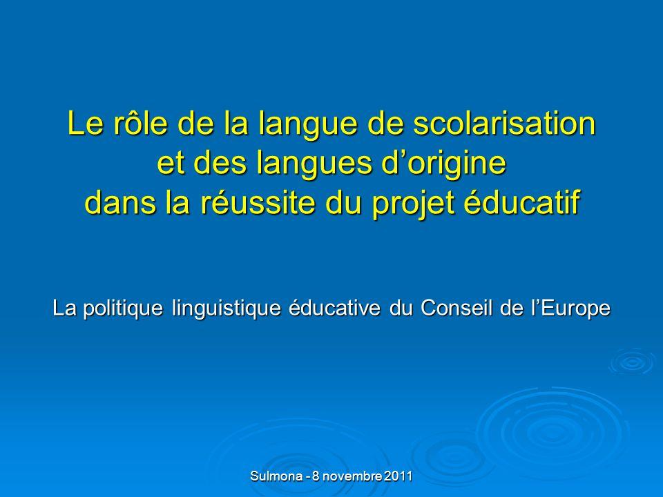 Sulmona - 8 novembre 2011 Le rôle de la langue de scolarisation et des langues dorigine dans la réussite du projet éducatif La politique linguistique éducative du Conseil de lEurope