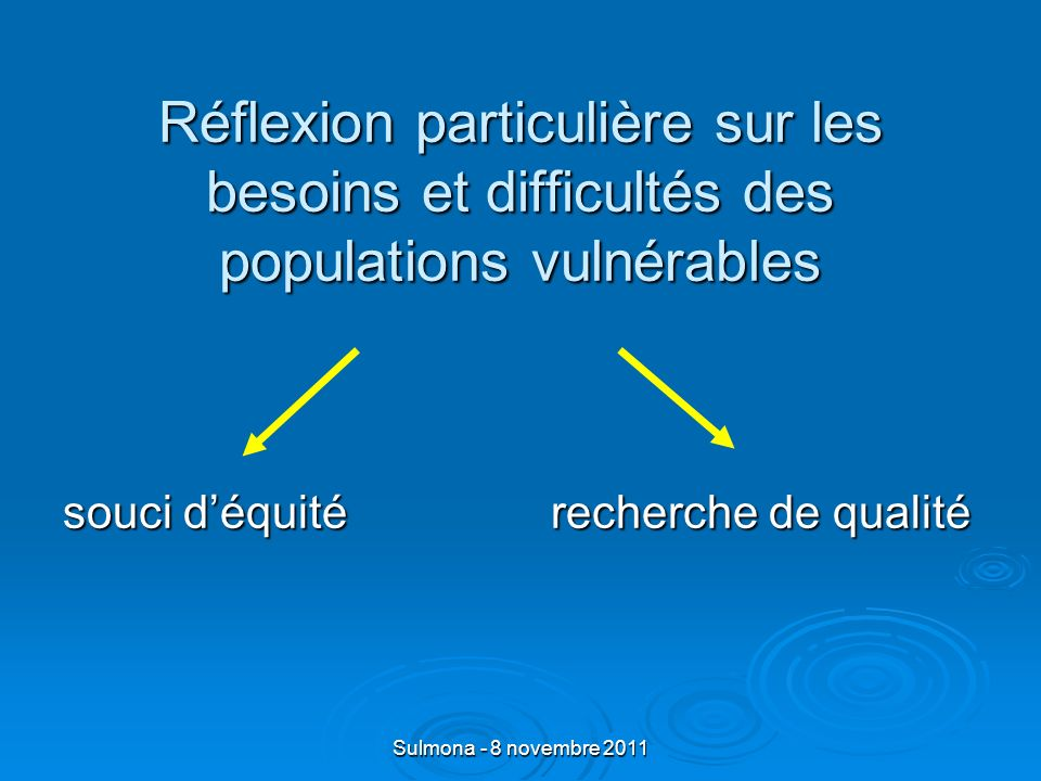 Sulmona - 8 novembre 2011 Réflexion particulière sur les besoins et difficultés des populations vulnérables souci déquité recherche de qualité