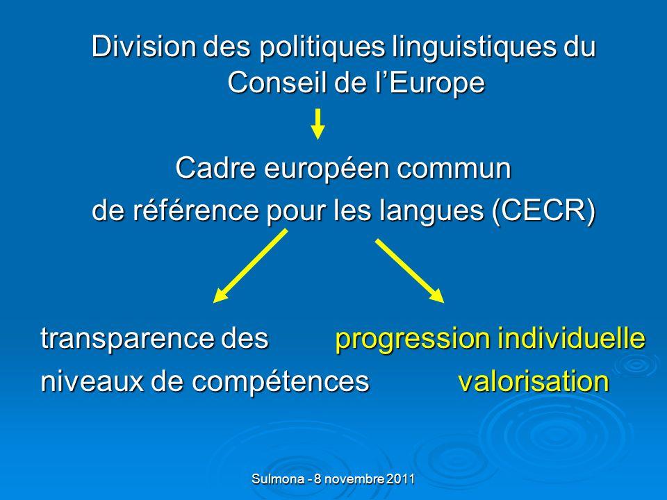 Sulmona - 8 novembre 2011 Division des politiques linguistiques du Conseil de lEurope Cadre européen commun de référence pour les langues (CECR) transparence des progression individuelle niveaux de compétences valorisation